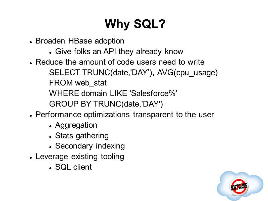 Why SQL Broaden HBase adoption Give folks an API they already know