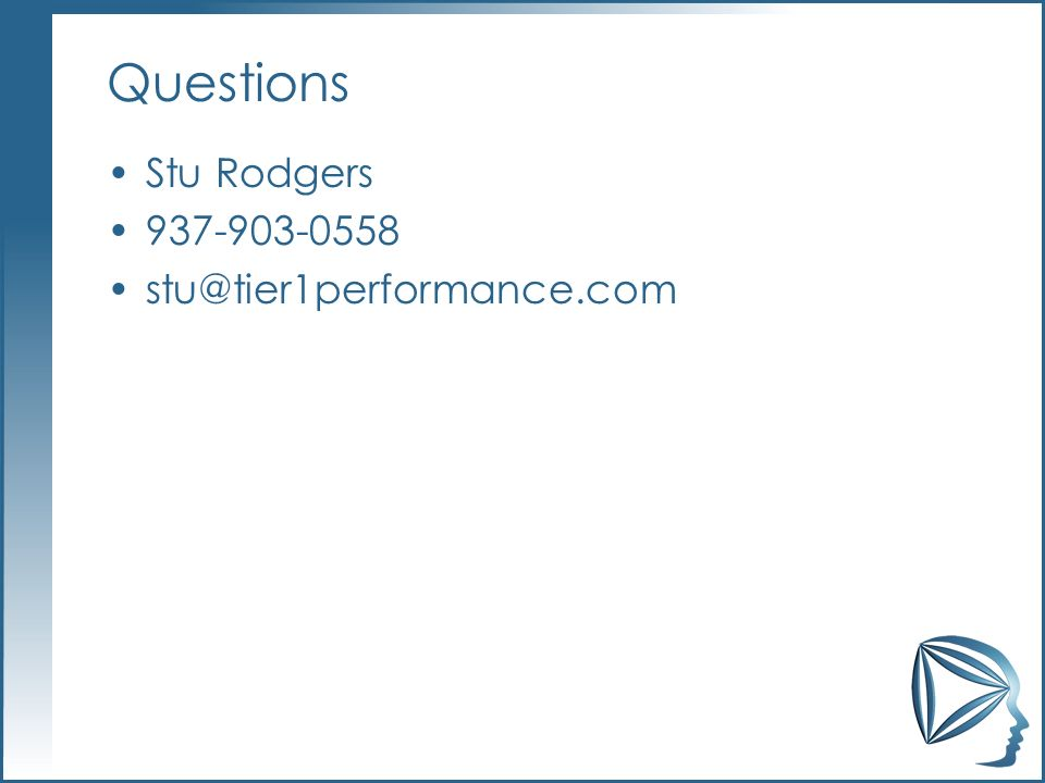 Questions Stu Rodgers 937-903-0558 stu@tier1performance.com
