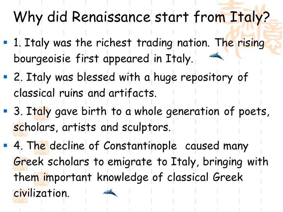 reasons why renaissance started italy Why did the renaissance begin in italy prime location one major reason the renaissance began in italy is linked to geography the city-states of italy.