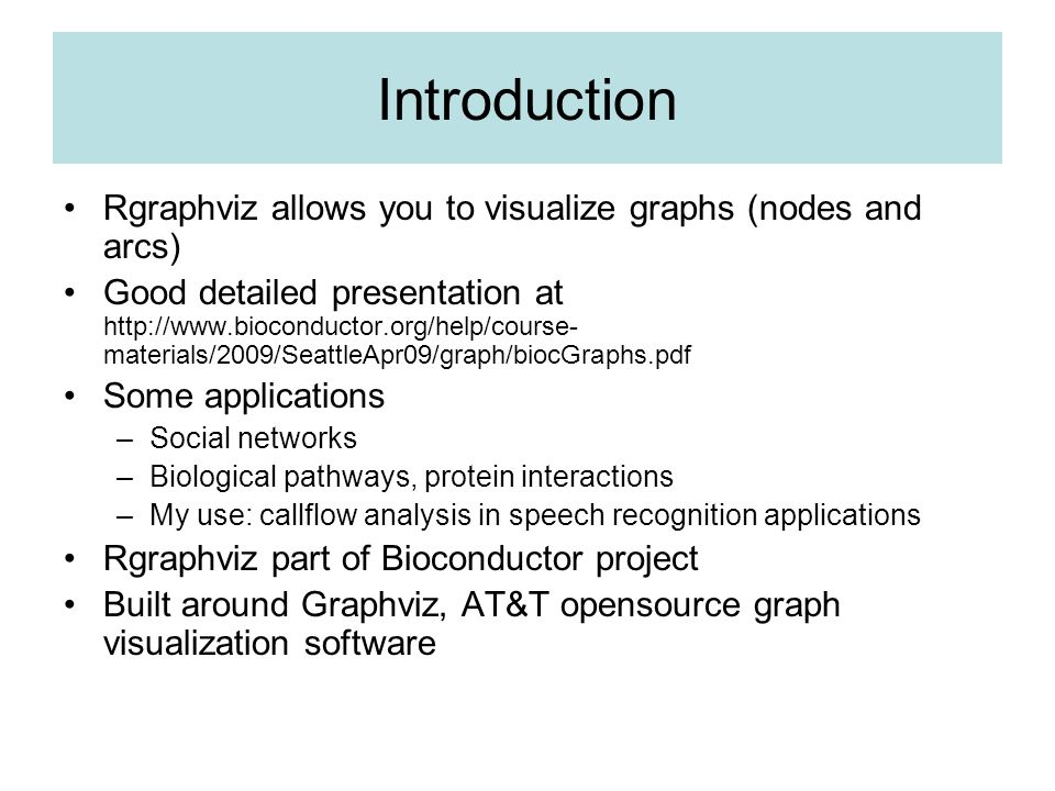 Introduction Rgraphviz allows you to visualize graphs (nodes and arcs)