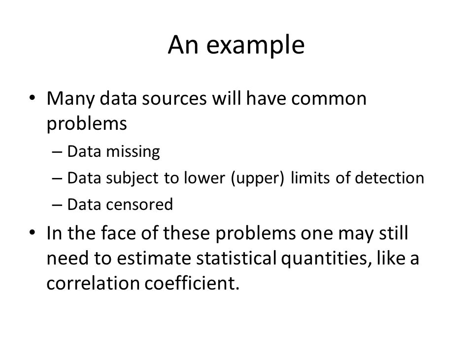 An example Many data sources will have common problems