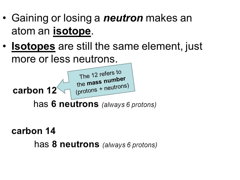 Gaining or losing a neutron makes an atom an isotope.