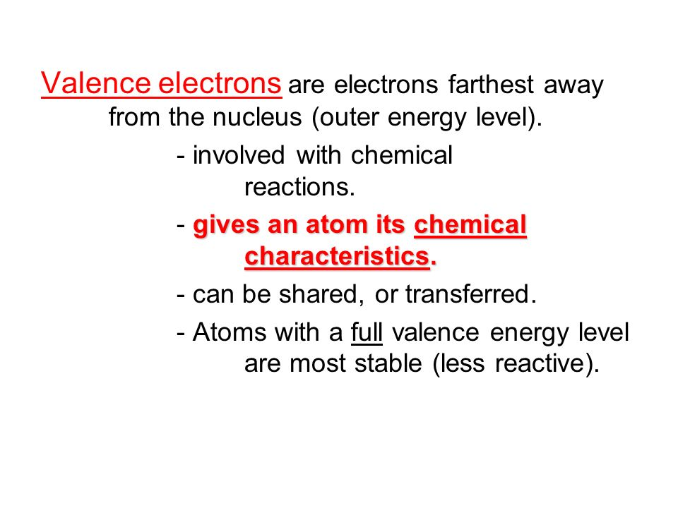 Valence electrons are electrons farthest away