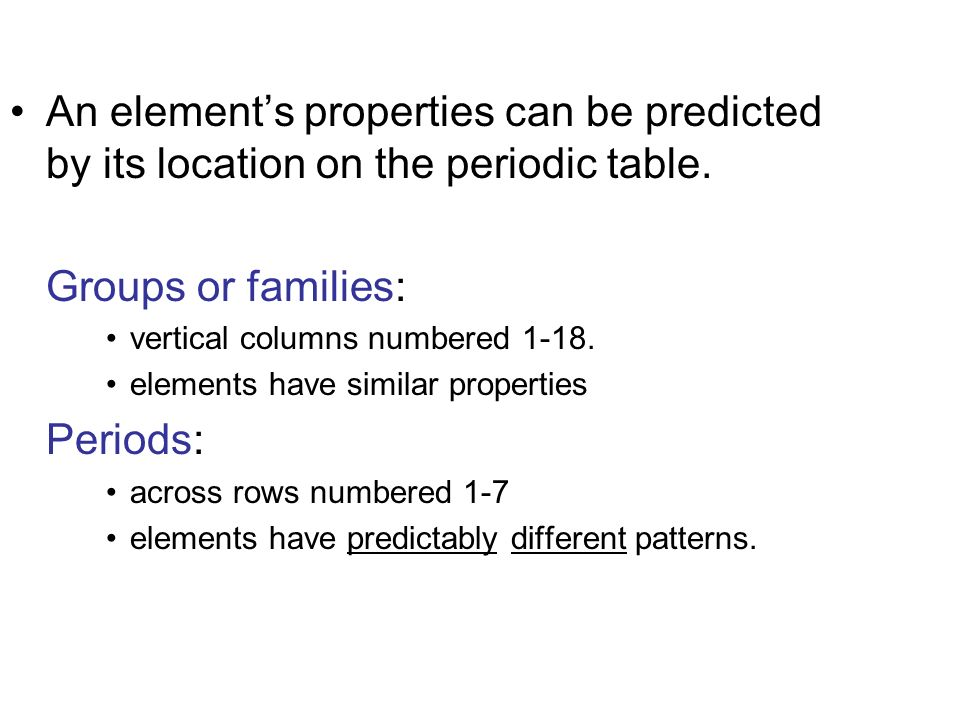 An element's properties can be predicted by its location on the periodic table.