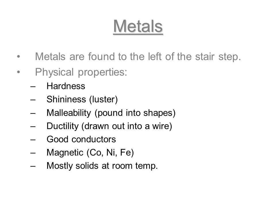 Metals Metals are found to the left of the stair step.