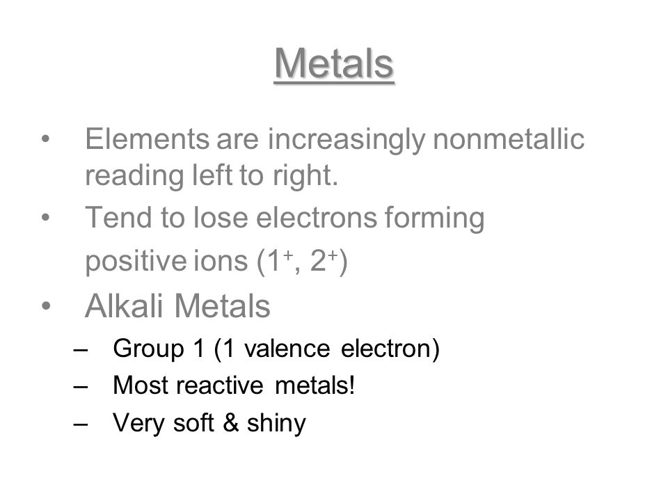 Metals Elements are increasingly nonmetallic reading left to right. Tend to lose electrons forming.
