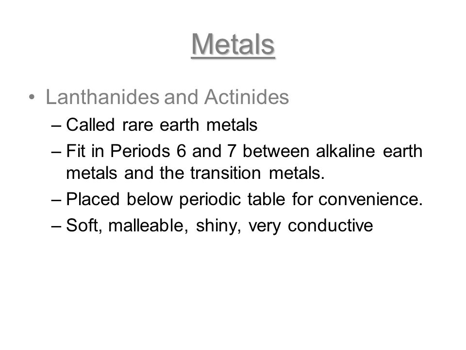 Metals Lanthanides and Actinides Called rare earth metals