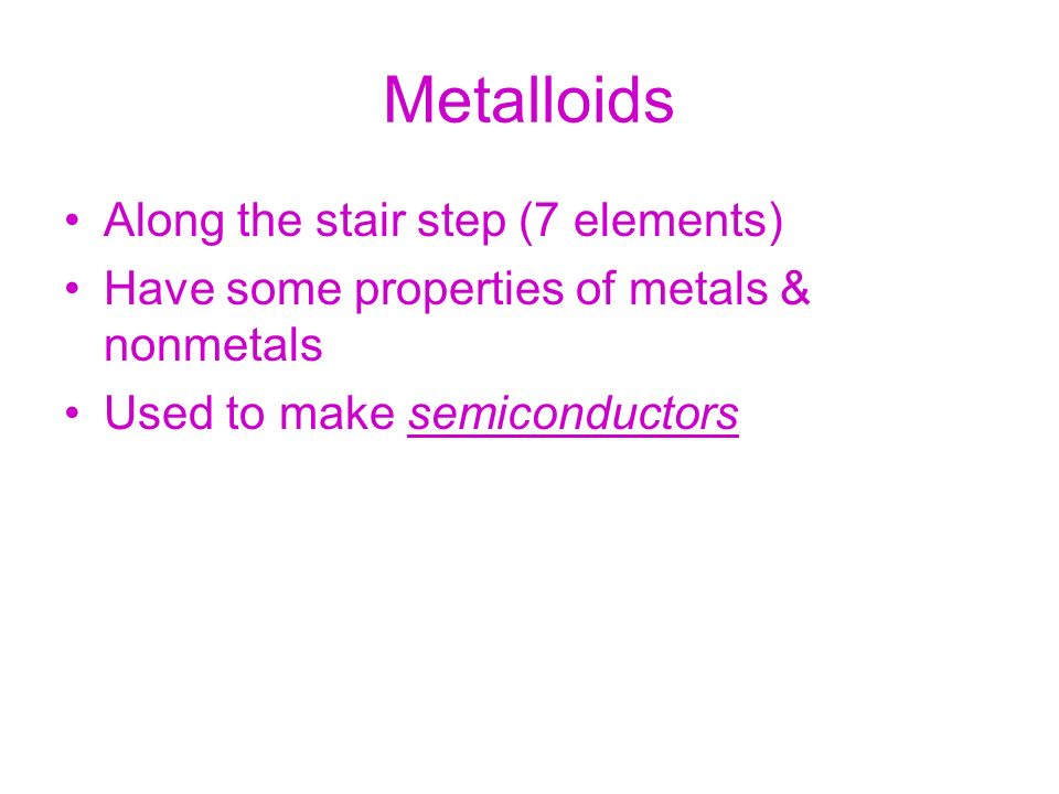 Metalloids Along the stair step (7 elements)