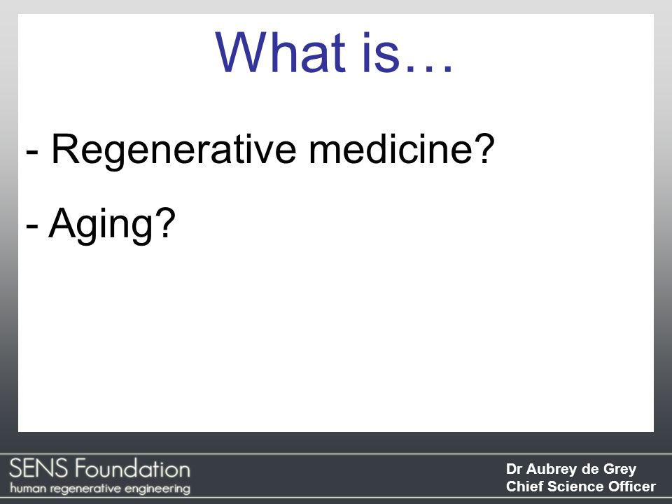 What is… Regenerative medicine Aging