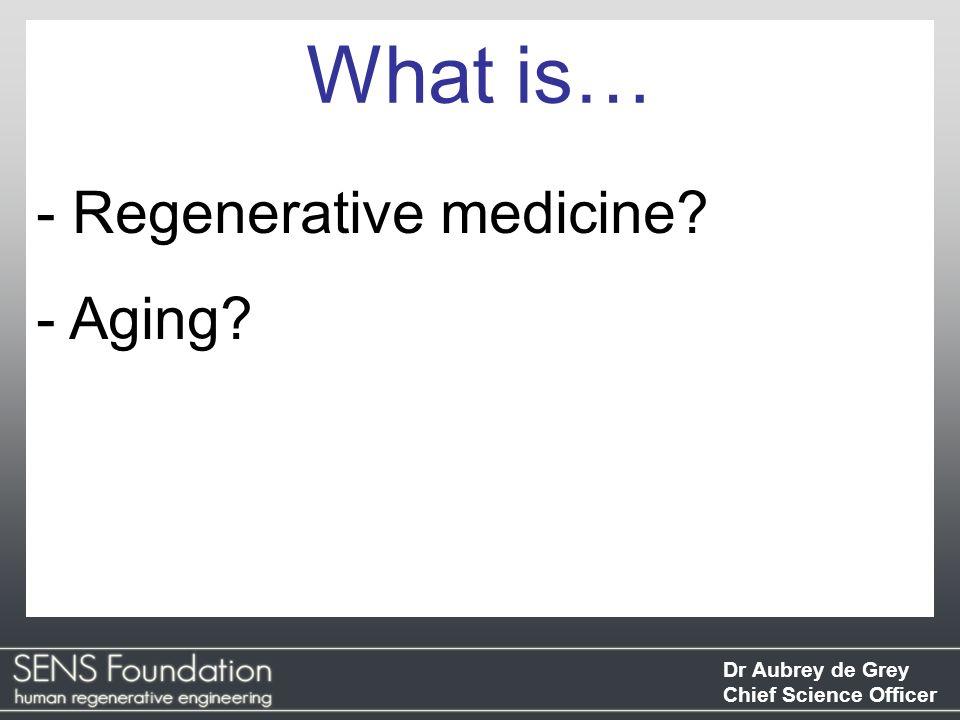 What is… Regenerative medicine Aging