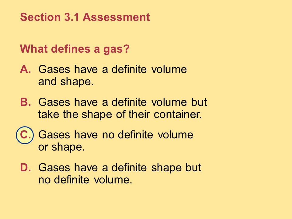 Section 3.1 Assessment What defines a gas A. Gases have a definite volume and shape.