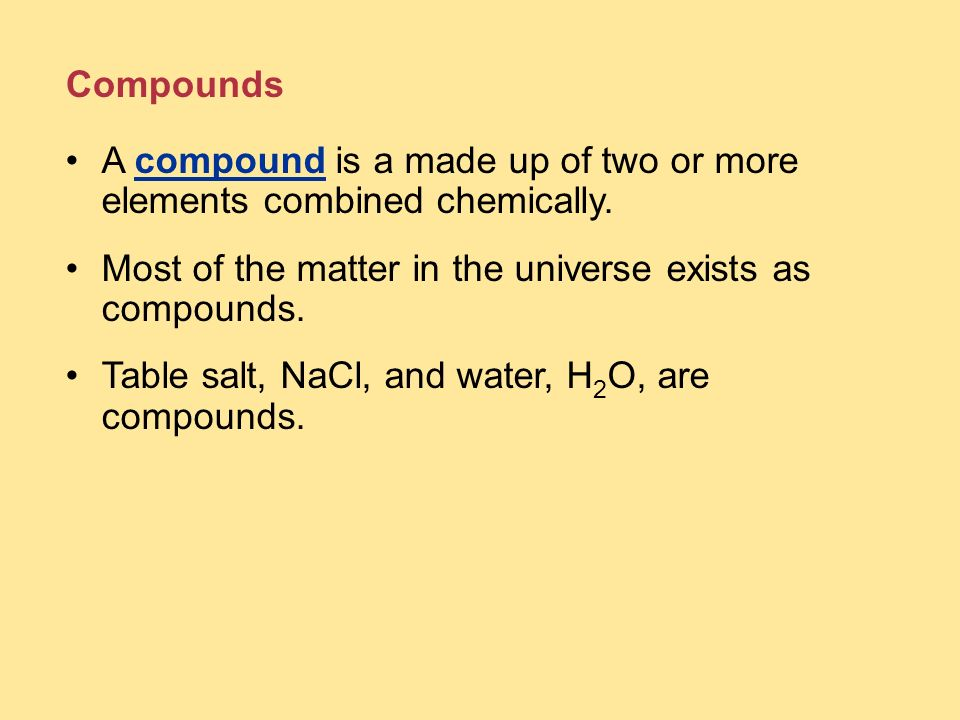 A compound is a made up of two or more elements combined chemically.
