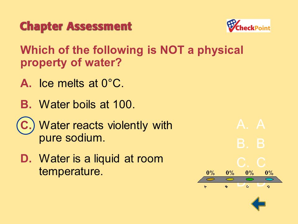 A B C D Which of the following is NOT a physical property of water