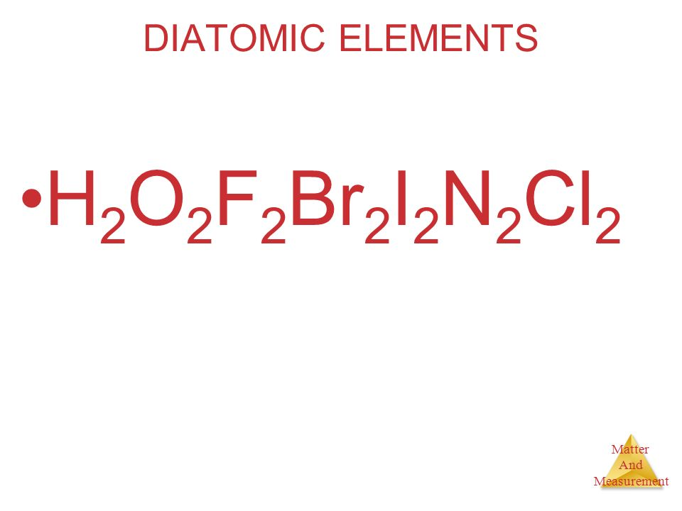 DIATOMIC ELEMENTS H2O2F2Br2I2N2Cl2