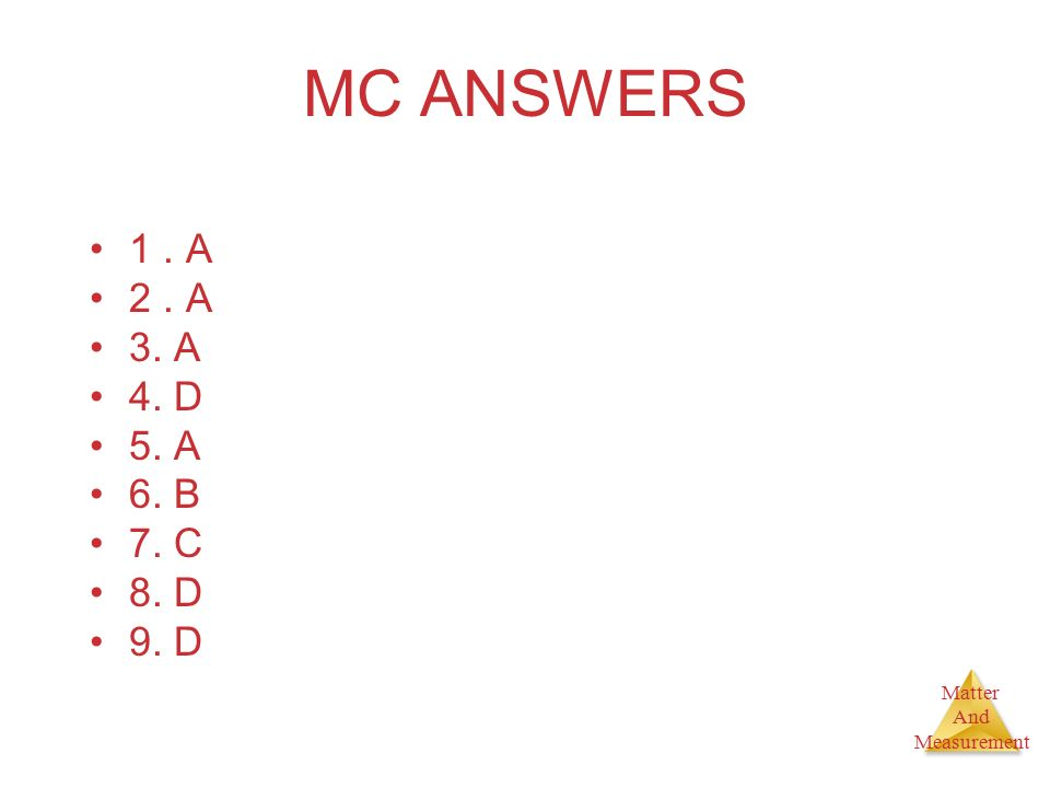 MC ANSWERS 1 . A 2 . A 3. A 4. D 5. A 6. B 7. C 8. D 9. D