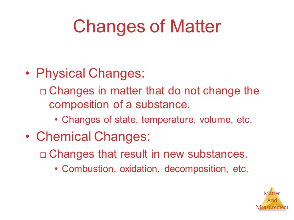 Changes of Matter Physical Changes: Chemical Changes: