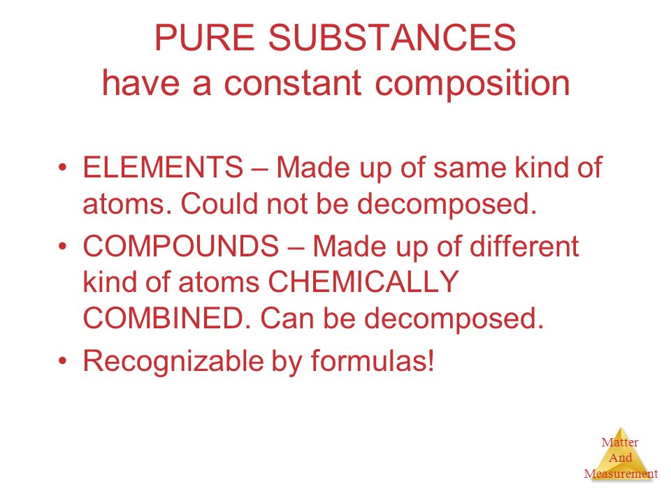 PURE SUBSTANCES have a constant composition