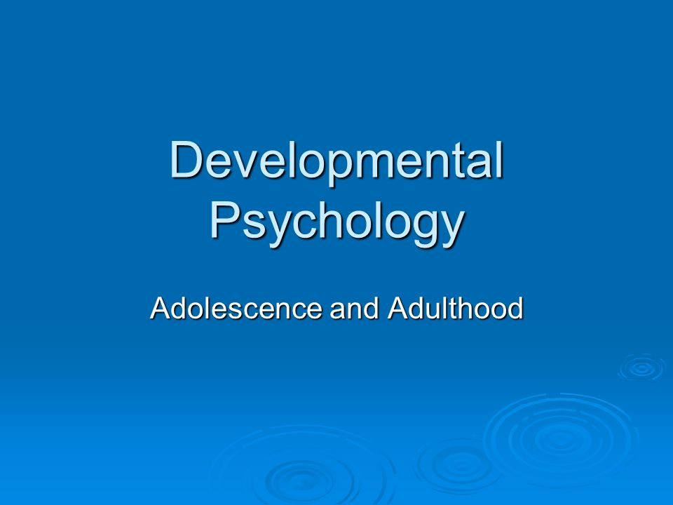 developmental psychology and adolescence Developmental psychology is the scientific study of progressive psychological changes that occur in human beings as they age originally concerned with infants and.