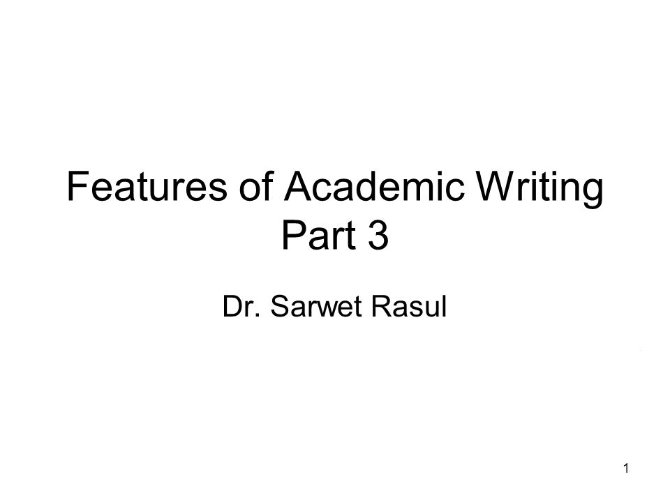 features of academic writing Features of academic writing 1 features of academic writing activity 1: from informal to formal:- find more formal words or phrases to replace those underlined below: 1.