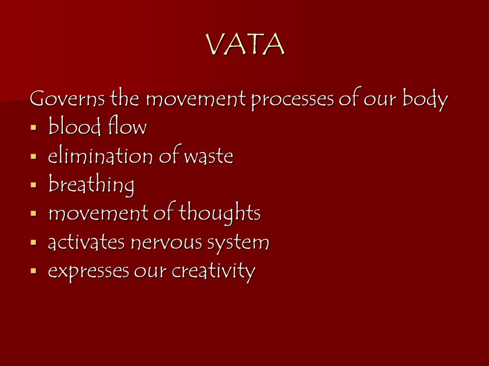 VATA Governs the movement processes of our body blood flow