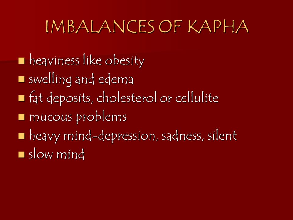 IMBALANCES OF KAPHA heaviness like obesity swelling and edema