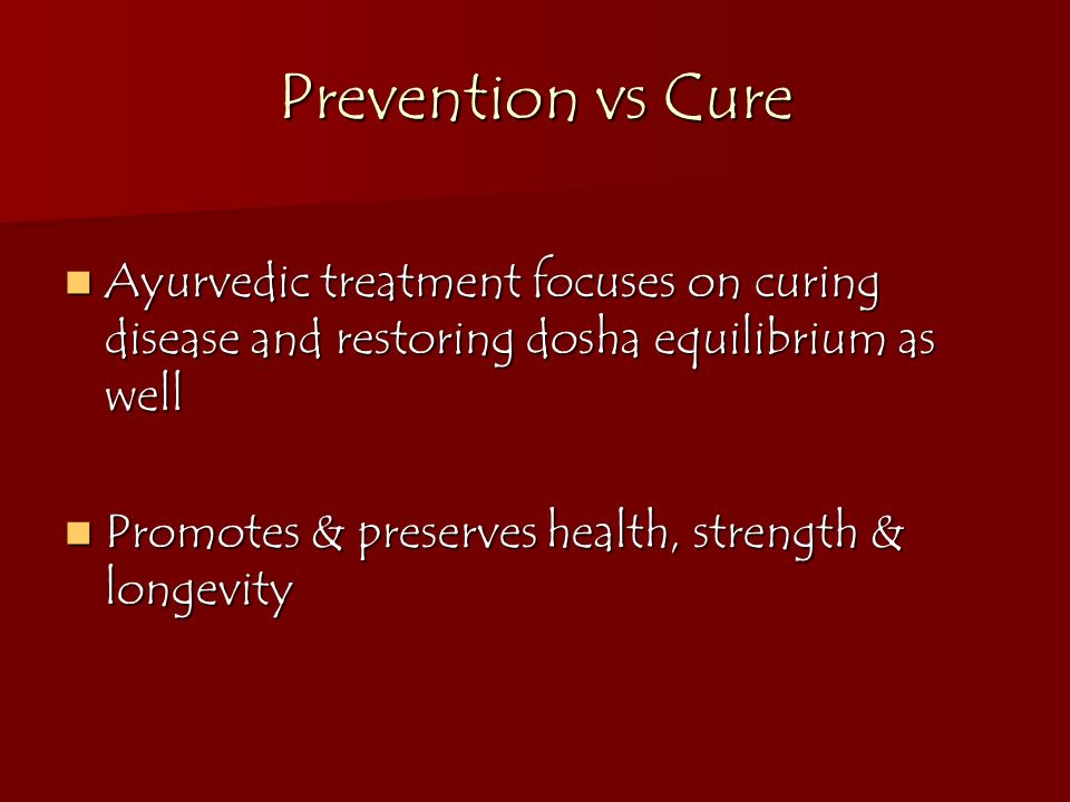 Prevention vs Cure Ayurvedic treatment focuses on curing disease and restoring dosha equilibrium as well.