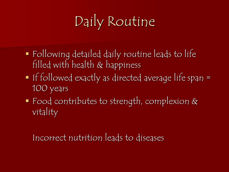 Daily Routine Following detailed daily routine leads to life filled with health & happiness.