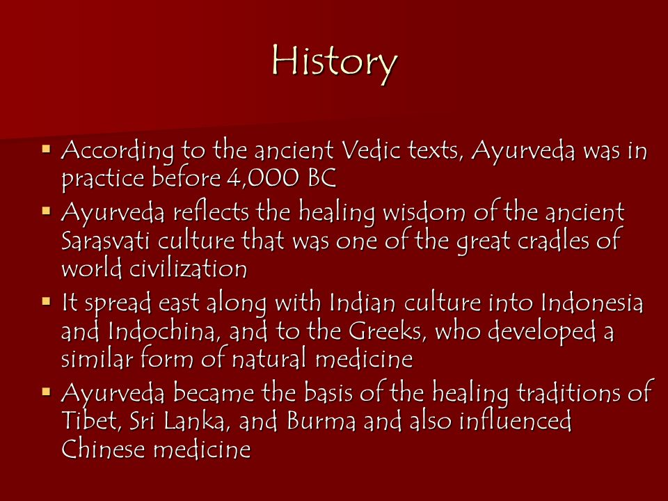 History According to the ancient Vedic texts, Ayurveda was in practice before 4,000 BC.