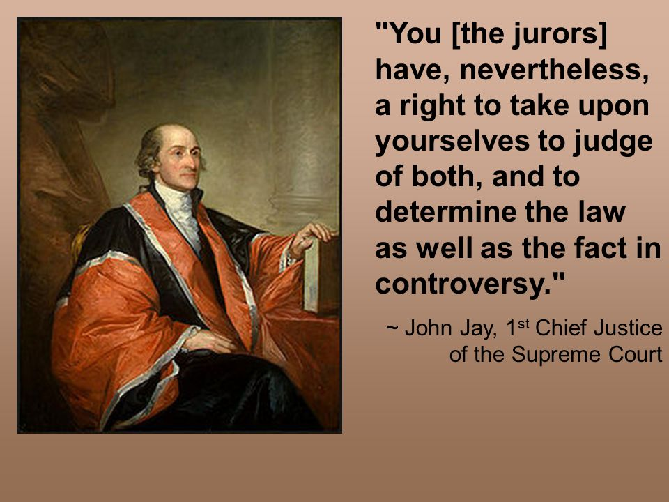 You [the jurors] have, nevertheless, a right to take upon yourselves to judge of both, and to determine the law as well as the fact in controversy.
