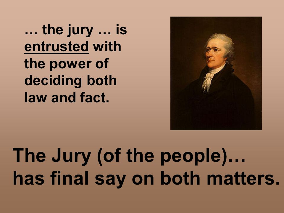 The Jury (of the people)… has final say on both matters.
