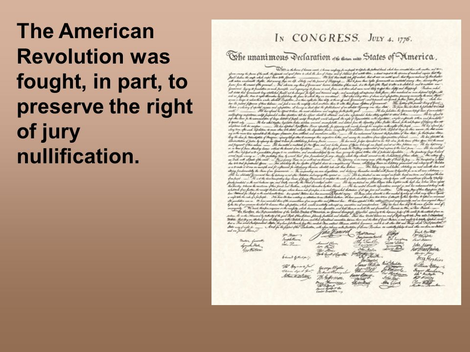 The American Revolution was fought, in part, to preserve the right of jury nullification.