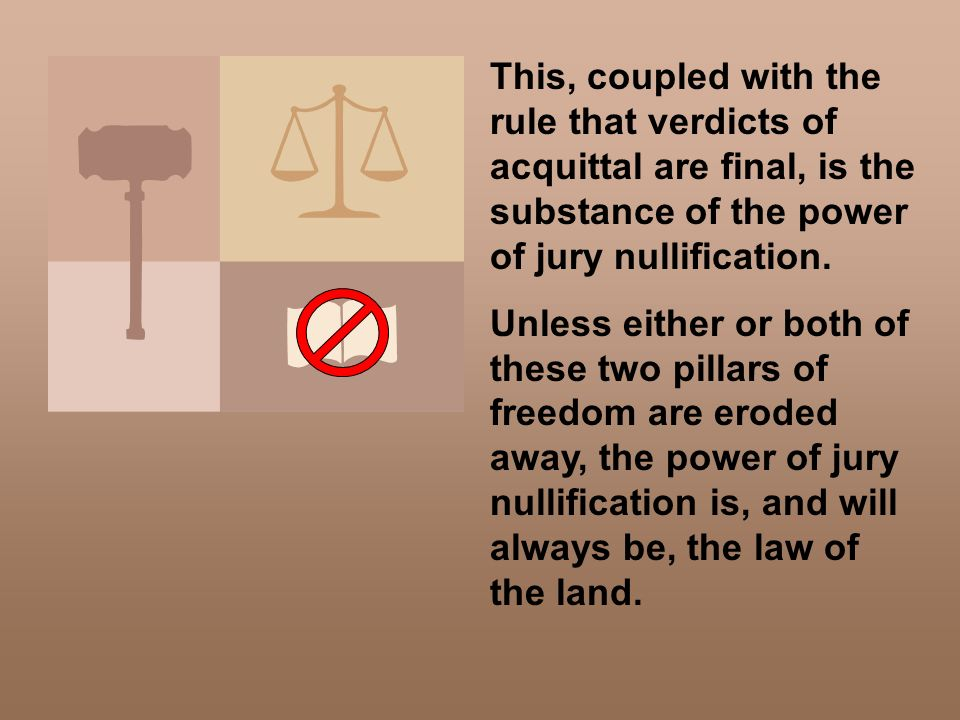 This, coupled with the rule that verdicts of acquittal are final, is the substance of the power of jury nullification.
