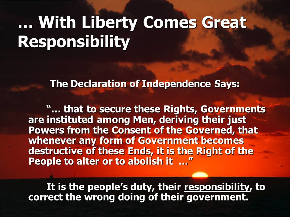 … With Liberty Comes Great Responsibility
