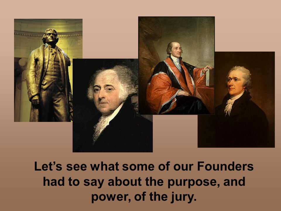 Let's see what some of our Founders had to say about the purpose, and power, of the jury.