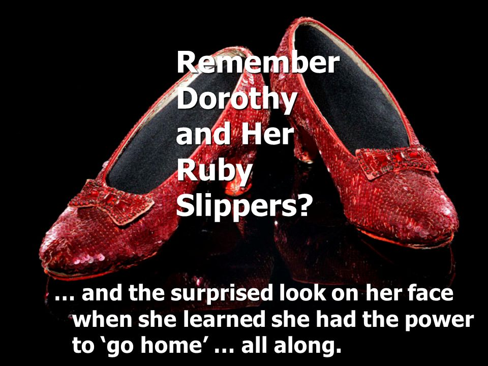 Remember Dorothy and Her Ruby Slippers