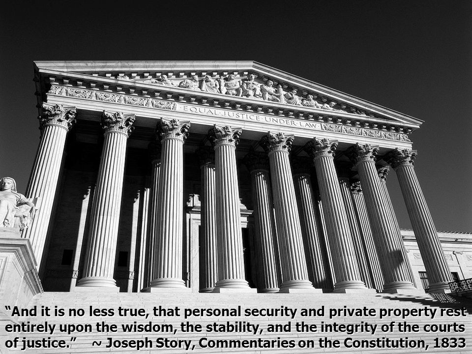 And it is no less true, that personal security and private property rest entirely upon the wisdom, the stability, and the integrity of the courts of justice.