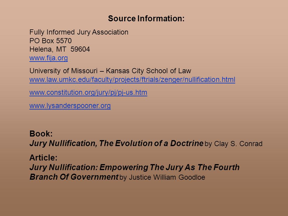 Source Information: Fully Informed Jury Association PO Box 5570 Helena, MT 59604 www.fija.org.