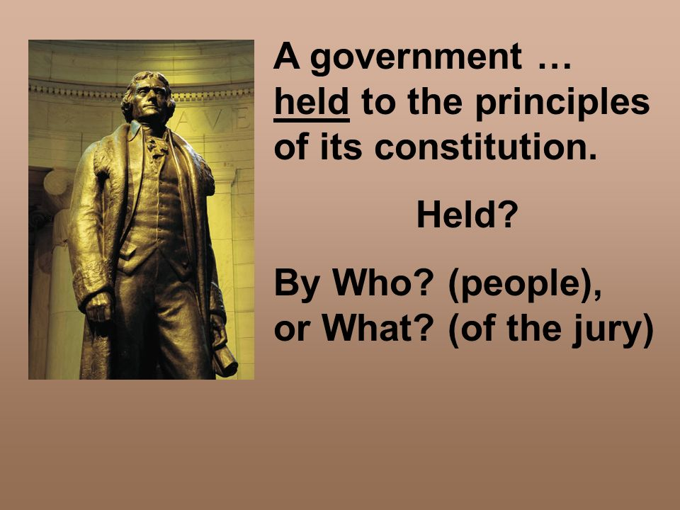A government … held to the principles of its constitution.