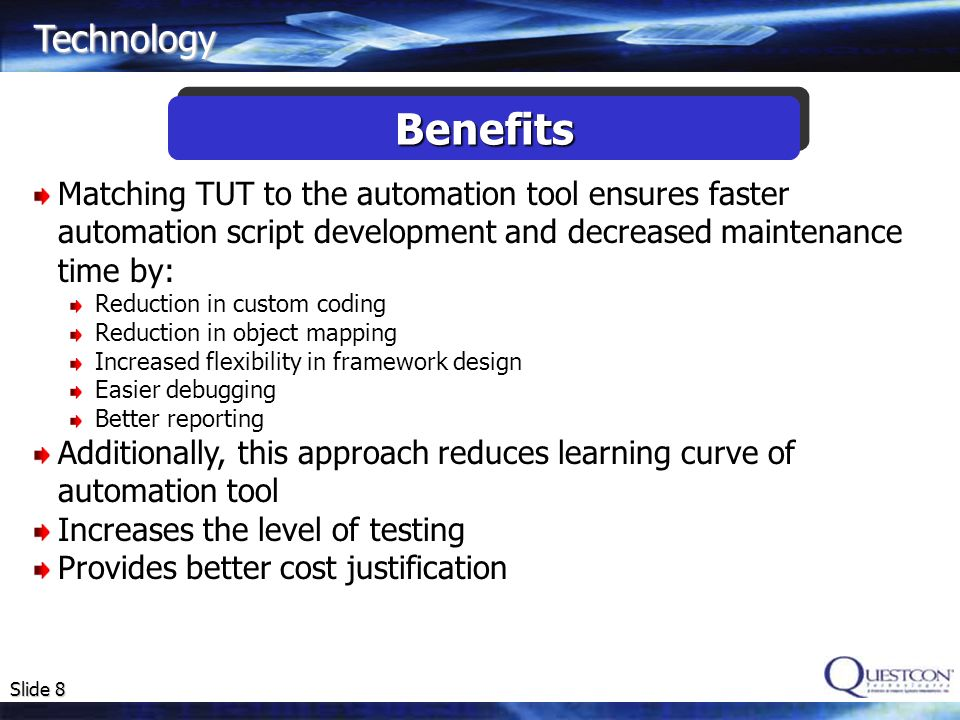 Technology Benefits. Matching TUT to the automation tool ensures faster automation script development and decreased maintenance time by: