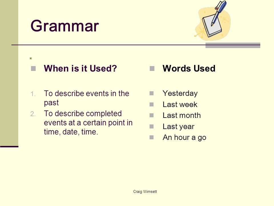 Grammar When is it Used Words Used To describe events in the past