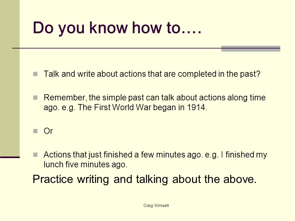 Do you know how to…. Practice writing and talking about the above.