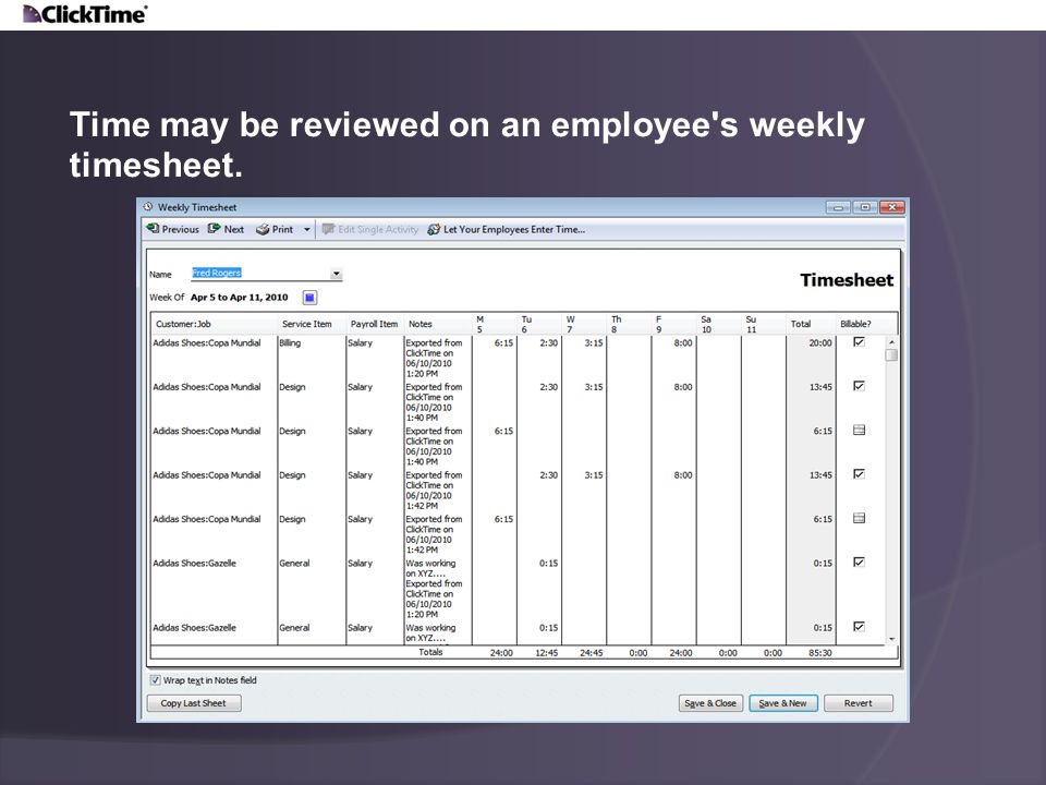 Time may be reviewed on an employee s weekly timesheet.