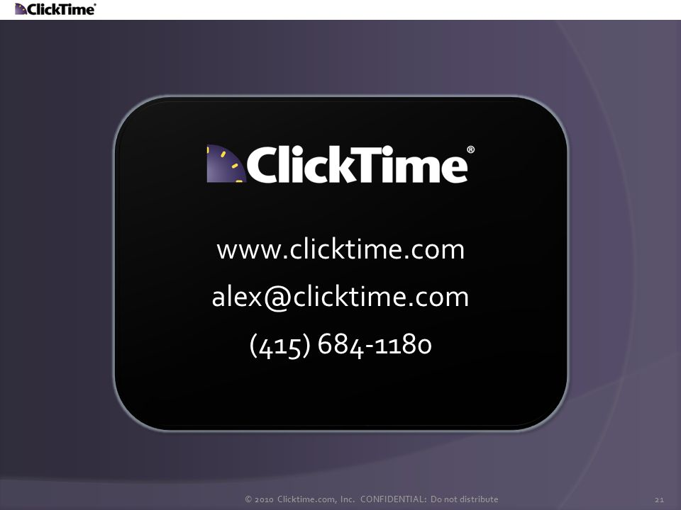 © 2010 Clicktime.com, Inc. CONFIDENTIAL: Do not distribute