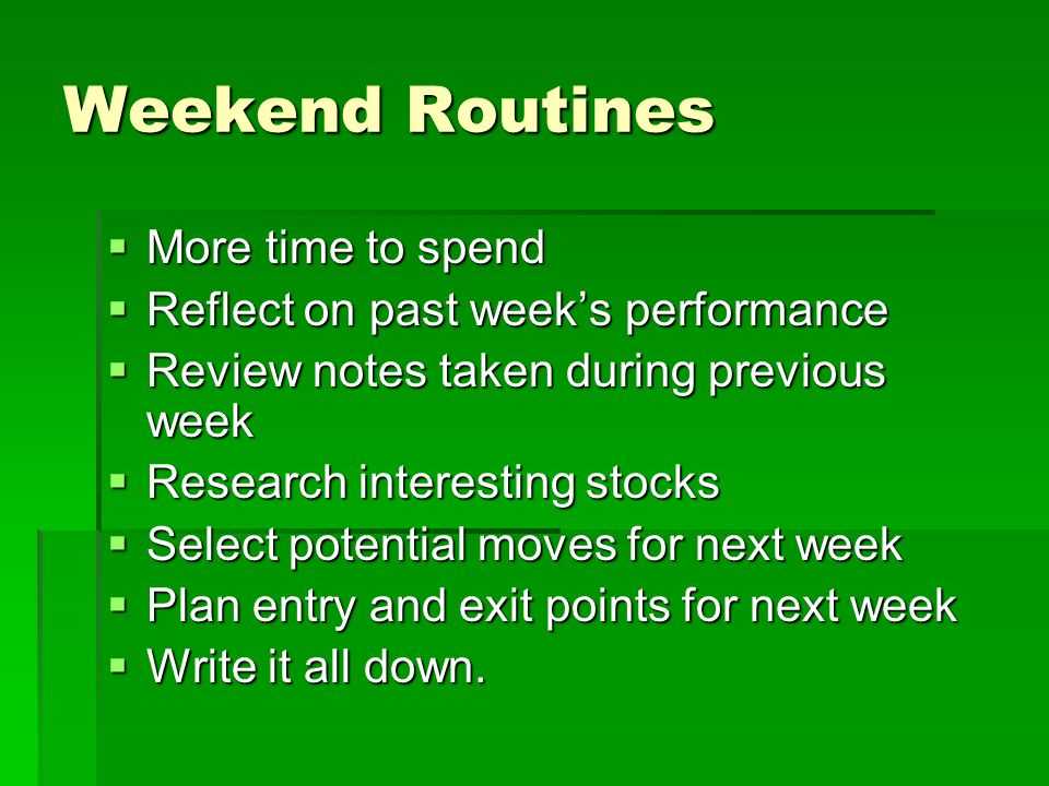 Weekend Routines More time to spend Reflect on past week's performance