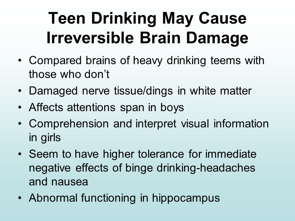cause and effects of teenage drinking Teen drinking may cause irreversible brain damage for teenagers, the effects of a drunken night out may linger long after the hangover wears off a recent study finds damaged nerve tissue in the.