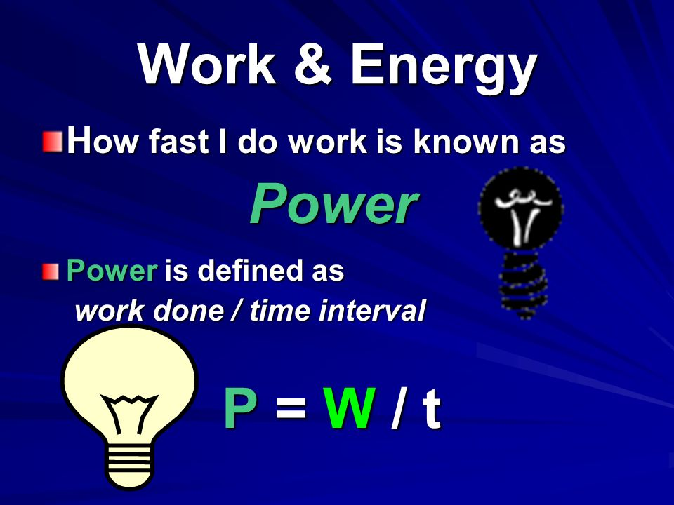 Work & Energy Power P = W / t