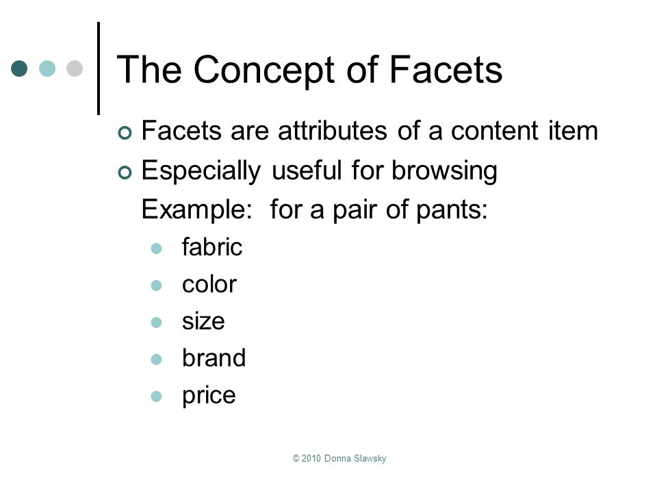 The Concept of Facets Facets are attributes of a content item