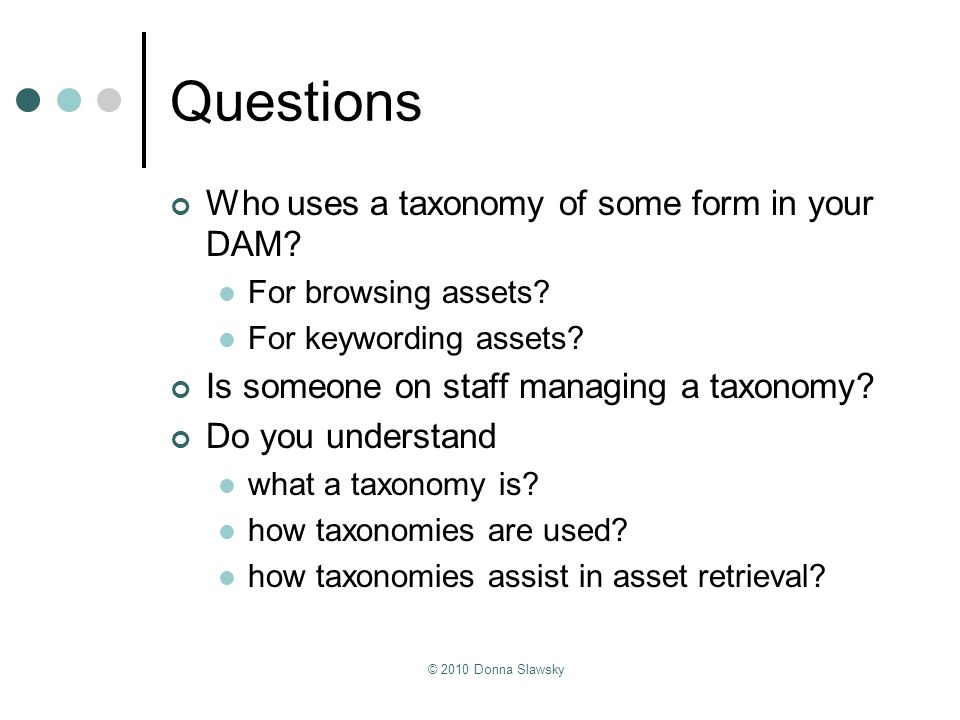 Questions Who uses a taxonomy of some form in your DAM