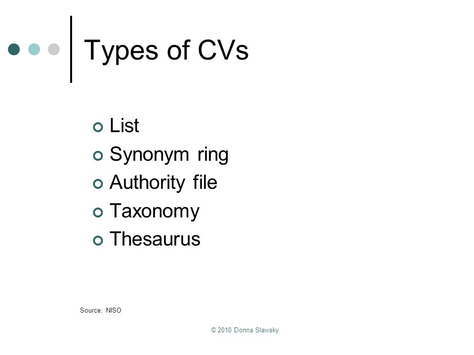 Types of CVs List Synonym ring Authority file Taxonomy Thesaurus 9