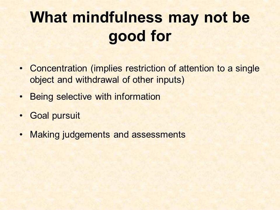 What mindfulness may not be good for